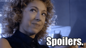 "River Song says ""Spoilers."""