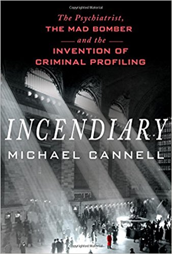 Incendiary: The Psychiatrist, the Mad Bomber, and the Invention of Criminal Profiling book cover