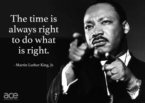 MLK Always right time to do the right thing.