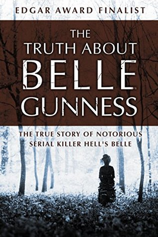 Book cover for The Truth About Belle Gunness: The True Story of Notorious Serial Killer Hell's Belle.